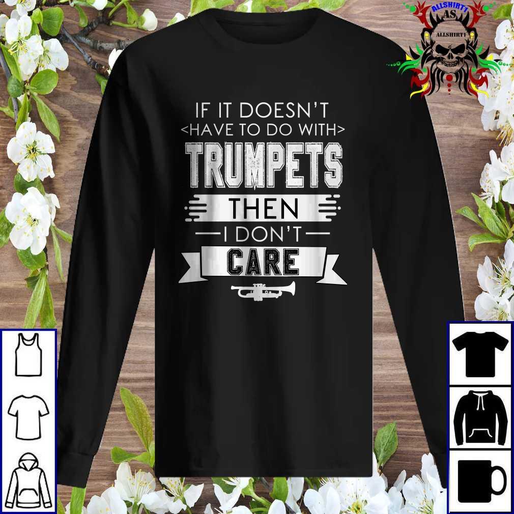 If It Doesn't Have To Do With Trumpets Then I Don't Care Sweatshirt