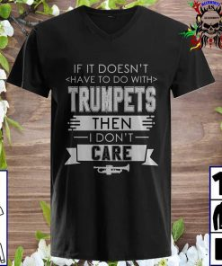If It Doesn't Have To Do With Trumpets Then I Don't Care v neck