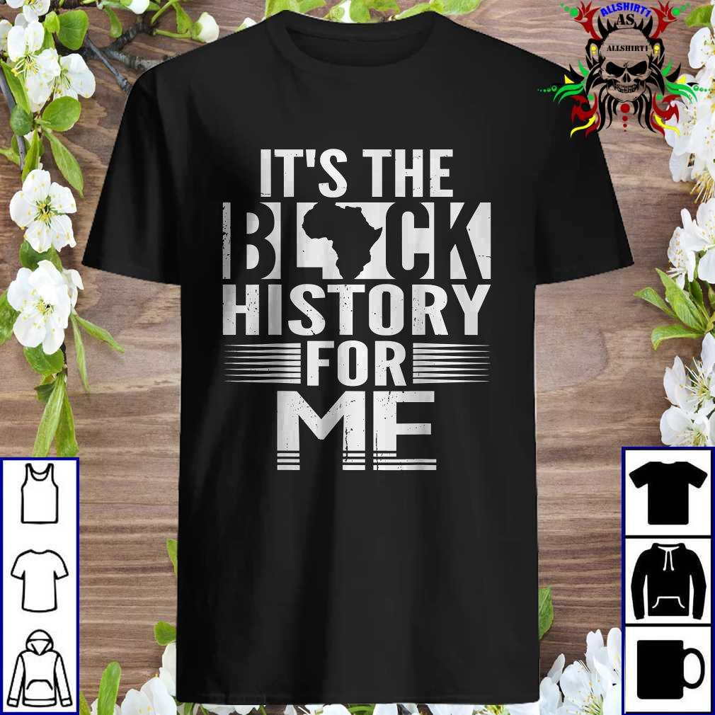 It's The Black History For Me, Black History Month 2021 Shirt