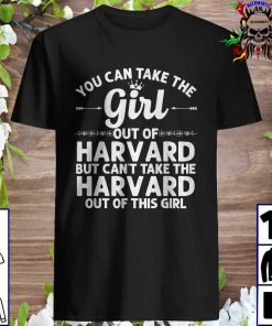 You Can Take The Girl Out Of HARVARD T-Shirt