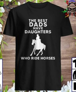 The Best Dads Have Daughters Who Ride Horses, Horse Girl T-Shirt
