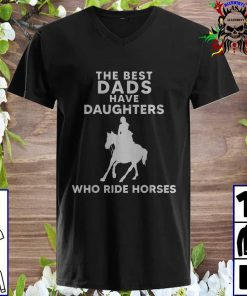 The Best Dads Have Daughters Who Ride Horses, Horse Girl v neck