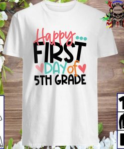 Happy First Day Of Fifth Grade T-Shirt