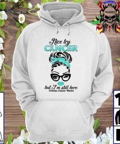 Nice Try Cancer But I'm Still Here Ovarian Cancer Warrior hoodie