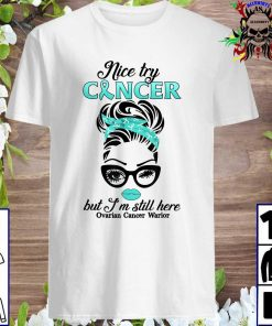 Nice Try Cancer But I'm Still Here Ovarian Cancer Warrior T-Shirt