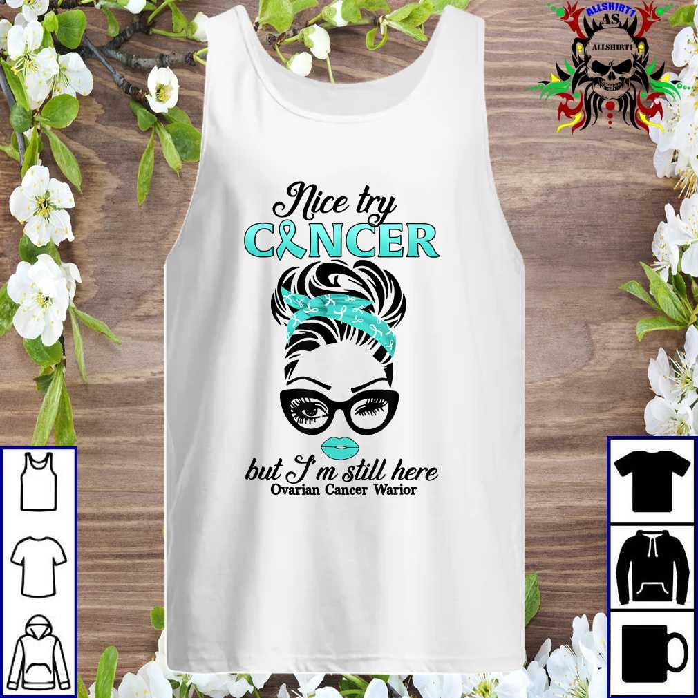 Nice Try Cancer But I'm Still Here Ovarian Cancer Warrior Tank top