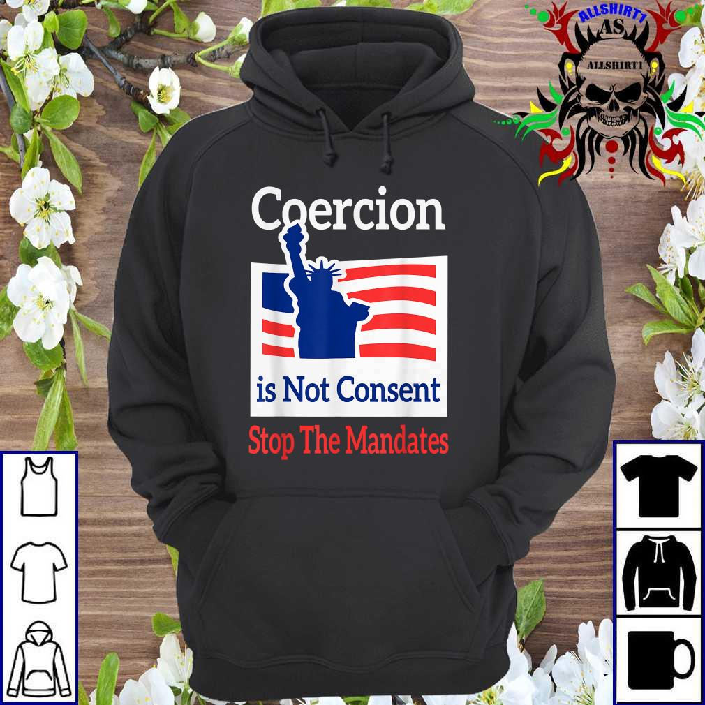 Coercion is Not Consent Stop The Mandates hoodie