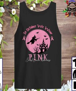 In October We Wear Pink Breast Cancer Awareness Witch Tank top