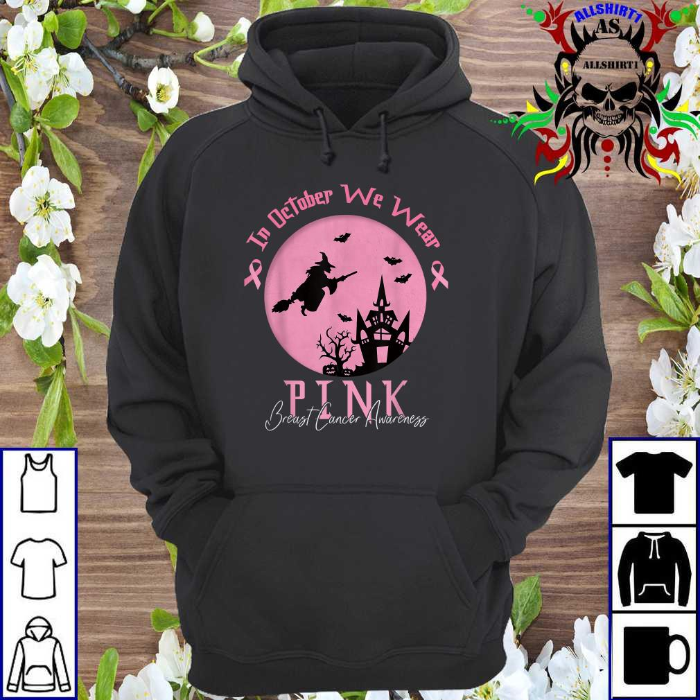 In October We Wear Pink Breast Cancer Awareness Witch hoodie