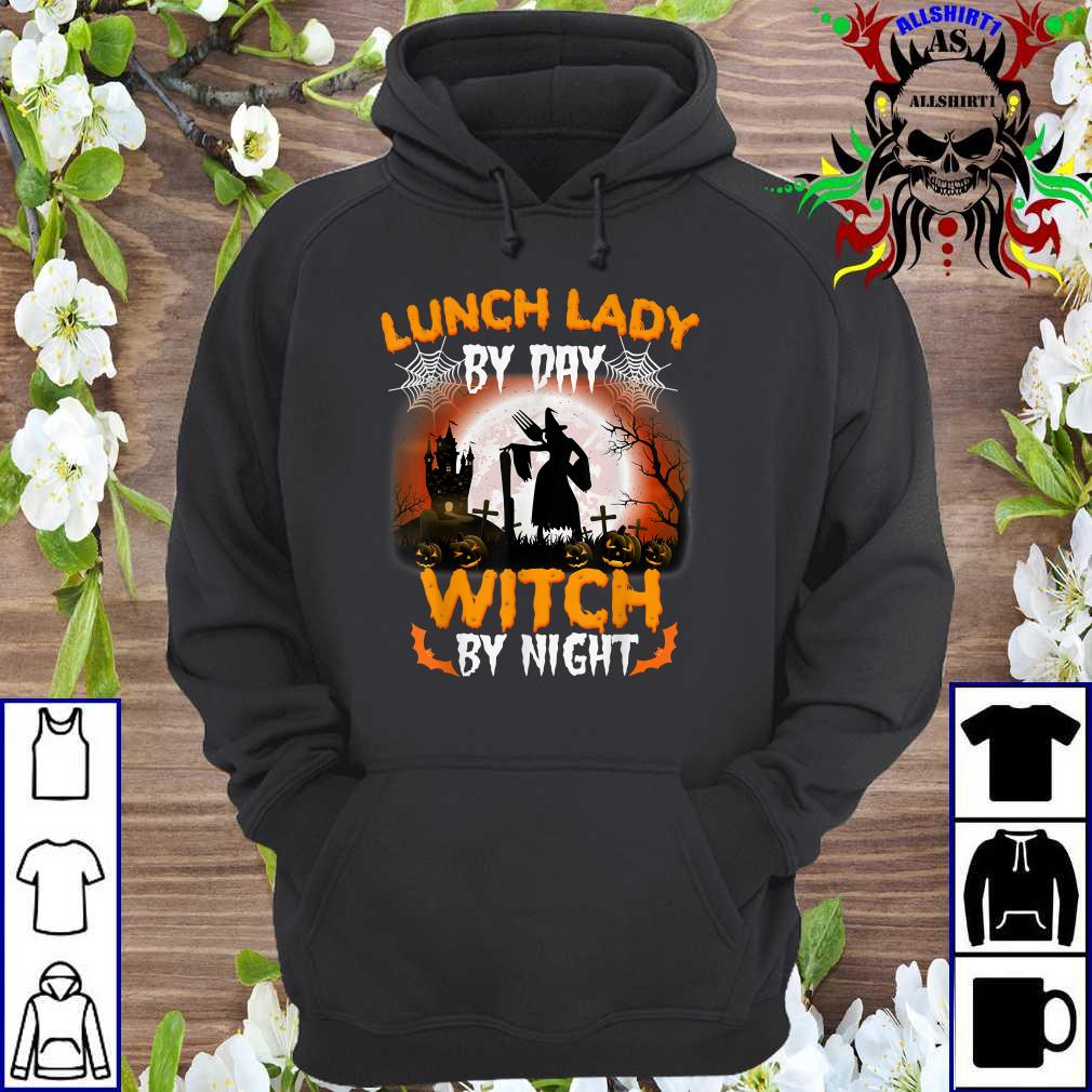 Lunch Lady By Day Witch By Night Halloween Night hoodie