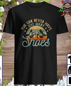 Vintage You can never have too many shoes T-Shirt
